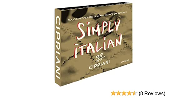 Simply Italian by Cipriani, Classic Recipes from Harrys Bar in Venice by Arrigo Cipriani (2013-09-27): Arrigo Cipriani: Amazon.com: Books