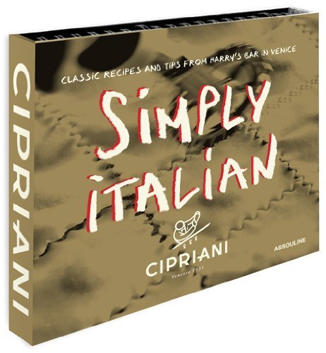 Simply Italian by Cipriani, Classic Recipes from Harrys Bar in Venice by Arrigo Cipriani (2013-09-27): Arrigo Cipriani: Amazon.com: Books