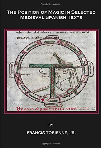 The Position of Magic in Selected Medieval Spanish Texts by Jr. Francis Tobienne (2008-01-04) ()