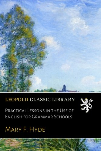 Download Practical Lessons in the Use of English for Grammar Schools pdf