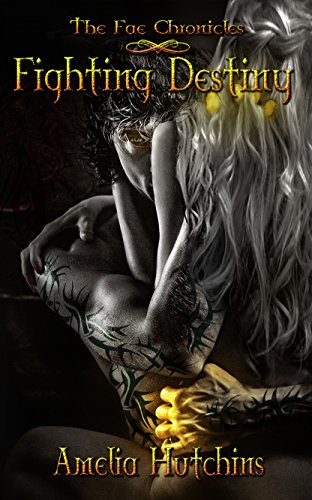 Fighting Destiny (The Fae Chronicles Book 1) by [Hutchins, Amelia]