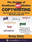 The Secrets of Emotional, Hot-Button COPYWRITING: How to employ the 7 key copy drivers that make people act by Hatch, Denny (2013) Paperback