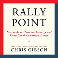 Rally Point: Five Tasks to Unite the Country and Revitalize the American Dream Audiobook by Chris Gibson Narrated by Chris Gibson