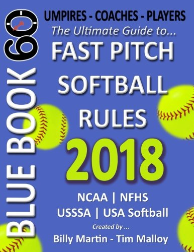 Bluebook 60 Fastpitch Softball Rules 2018: The ultimate guide to fastpitch softball rules.