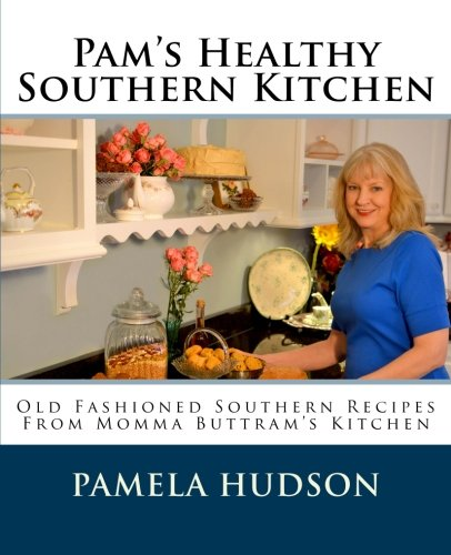 Pam's Healthy Southern Kitchen: Old Fashioned Southern Recipes From Momma Buttram's Kitchen