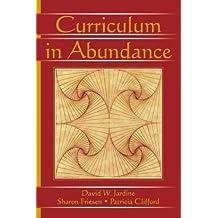 Curriculum in Abundance (Studies in Curriculum Theory Series) by David W. Jardine (2006-03-01)