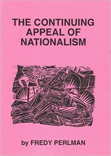 Continuing Appeal of Nationalism by Fredy PERLMAN (2002-01-01)