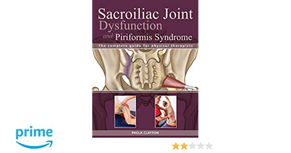 Sacroiliac Joint Dysfunction And Piriformis Syndrome The Complete