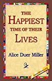 The Happiest Time of Their Lives, Alice Duer Miller, 1421800020