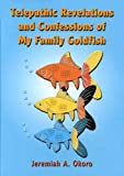 img - for Telepathic Revelations and Confessions of My Family Goldfish book / textbook / text book