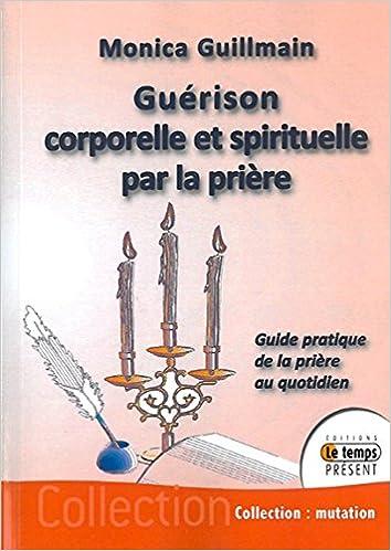 Livre gratuits en ligne Guérison corporelle et spirituelle par la prière pdf, epub ebook