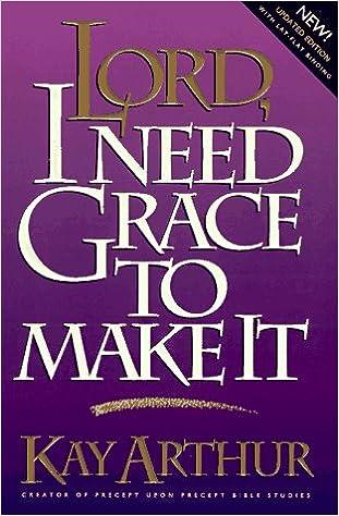 Ebook en joomla descarga gratuita Lord, I Need Grace to Make It (Lord Series) by Kay Arthur 0880708816 PDF MOBI
