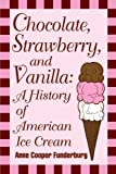 Chocolate, Strawberry, and Vanilla: A History Of American Ice Cream Paperback – June 15, 1995