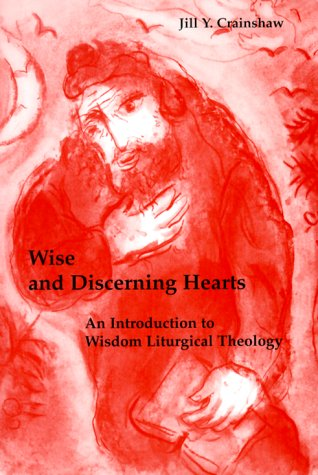 Wise and Discerning Hearts: An Introduction to Wisdom Liturgical Theology