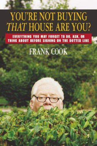 You're Not Buying That House Are You?: Everything You May Forget to Do, Ask, or Think About Before Signing on the Dotted