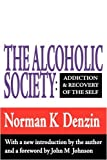 img - for The Alcoholic Society: Addiction and Recovery of the Self by Norman K. Denzin (1993-12-31) book / textbook / text book