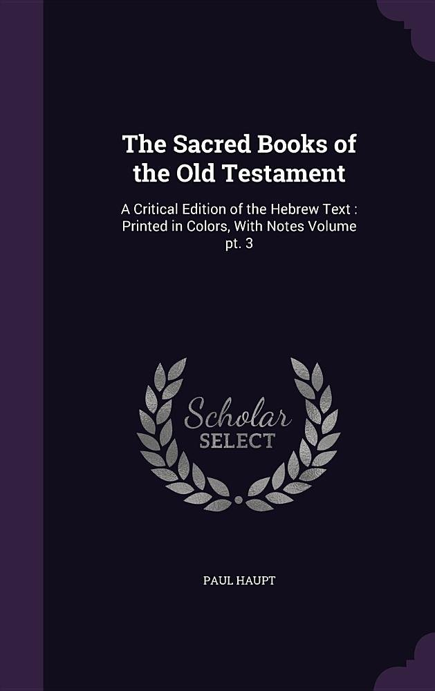 The Sacred Books of the Old Testament: A Critical Edition of the Hebrew Text: Printed in Colors, with Notes Volume PT. 3 pdf