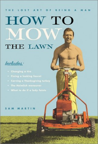 Read Online How to Mow the Lawn: The Lost Art of Being a Man ebook