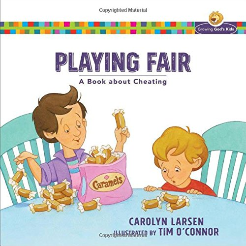 Playing Fair: A Book about Cheating (Growing God's Kids)