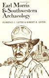 Earl Morris and Southwestern Archaeology, Florence C. Lister and Robert H. Lister, 1877856304