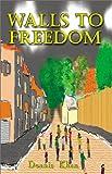Walls to Freedom, Dennis Khan, 1591290996
