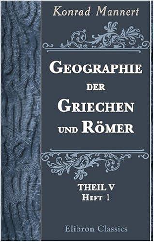 Geographie der Griechen und Römer: Theil 5. Heft 1. Indien und die Persische Monarchie bis zum Euphrat