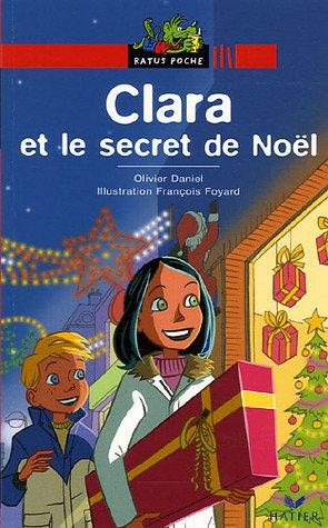 Clara et le secret de Noël Broché – 2 novembre 2005 Olivier Daniel François Foyard Editions Hatier 2218920778