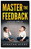 Master The Feedback: and make difficult conversations easier