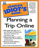 The Complete Idiot's Guide to Planning a Trip Online, Julia A. Cardis and Kendall Smith, 0789721686