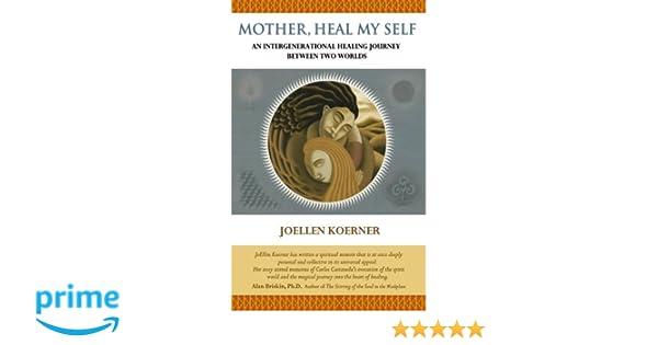 Mother Heal MySelf: An Intergenerational Healing Journey Between Two Worlds