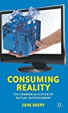 Consuming Reality: The Commercialization of Factual Entertainment by Deery, June (2012) Hardcover