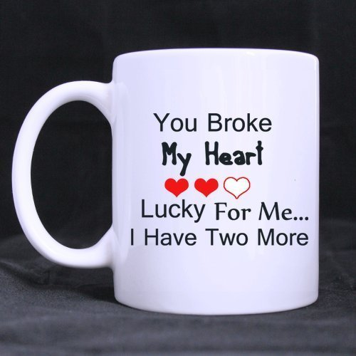 Funny Guy Mugs Gifts Funny Quotes You Broke My Heart Lucky for me.I Have Two More Tea/Coffee/Wine Cup 100% Ceramic 11-Ounce White Mug