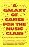 A Galaxy of Games for the Music Class, Margaret Athey and Gwen Hotchkiss, 0133460649