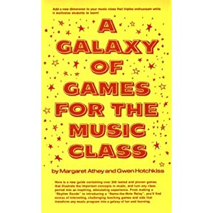 A Galaxy of Games for the Music Class Margaret Athey and Gwen Hotchkiss