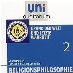 Grund der Welt und letzte Wahrheit (Religionsphilosophie 2)