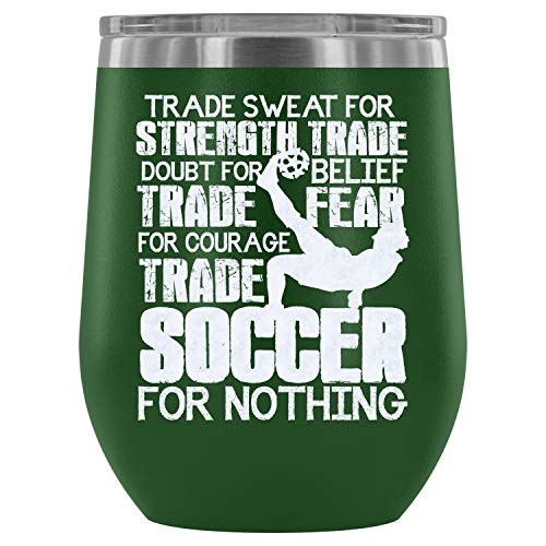 Mom Mug-Stainless Steel Tumbler Cup with Lids for Wine, Trade Sweat For Strength Wine Tumbler, Trade Soccer For Nothing Vacuum Insulated Wine Tumbler (Wine Tumbler 12Oz - Green) ()