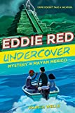 Eddie Red Undercover: Mystery in Mayan Mexico