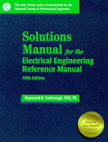 Solutions Manual: For the Electrical Engineering Reference Manual Raymond B. Yarbrough