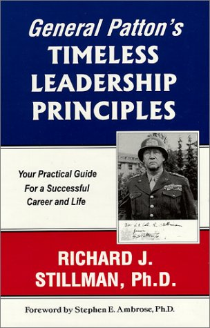 General Patton's Timeless Leadership Principles: Your Practical Guide For a Successful Career and Life (General Pattons Principles For Life And Leadership)
