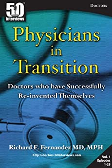 Physicians in Transition: 25 doctors who successfully reinvented themselves by [Fernandez, Richard]