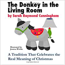 The Donkey In The Living Room A Tradition That Celebrates The Real Meaning Of Christmas Sarah
