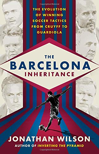 - The Barcelona Inheritance: The Evolution of Winning Soccer Tactics from Cruyff to Guardiola