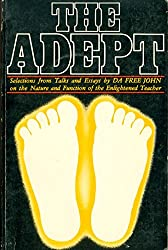 The adept: Selections from talks and essays by Da Free John on the nature and function of the enlightened teacher
