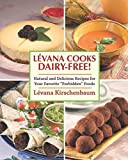 "Levana Cooks Dairy-Free: Natural and Delicious Recipes for your Favorite ""Forbidden"" Foods (Orvis Guides)"