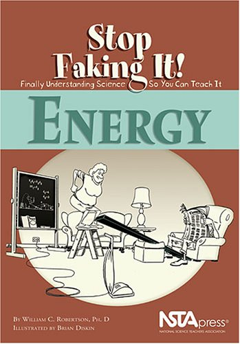 Energy (Stop Faking It! Finally Understanding Science So You Can Teach It)
