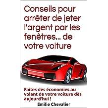 Conseils pour arrêter de jeter l'argent par les fenêtres... de votre voiture (Economiser malin t. 4) (French Edition)