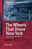 The Wheels That Drove New York : A History of the New York City Transit System, Roess, Roger P. and Sansone, Gene, 3642435696