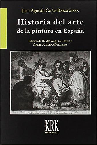 Historia del arte de la pintura en España Pensamiento: Amazon.es: Ceán Bermúdez, Juan Agustín, García López, David, Crespo Delgado, Daniel: Libros