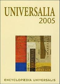 Universalia 2005. La politique, les connaissances, la culture en 2004 par  Encyclopedia Universalis