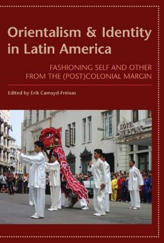 Orientalism and Identity in Latin America: Fashioning Self and Other from the (Post)Colonial Margin